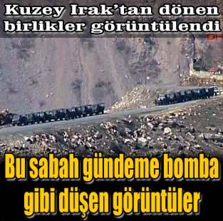 Kuzey Irak'tan d�nen birlikler g�r�nt�lendi  T�rkiye  Milliyet �nternet