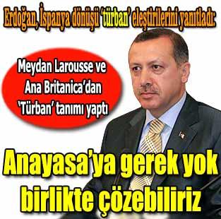 Erdo�an: Anayasa'ya gerek yok, t�rban meselesini birlikte ��zebiliriz  Siyaset  Milliyet �nternet
