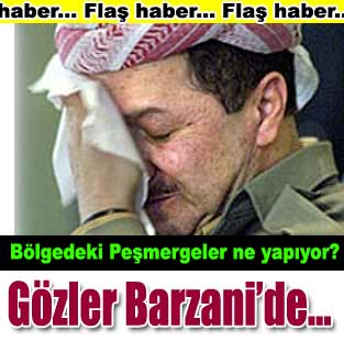 G�zler Barzani'de...  D�nya  Milliyet �nternet