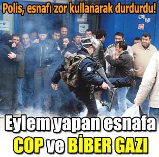 Eylem yapan esnafa COP ve B�BER GAZI  G�ncel  Milliyet Gazete
