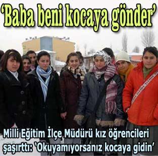 Milli E�itim M�d�r�'den �a��rtan cevap: Okuyam�yorsan�z kocaya gidin  T�rkiye  Milliyet �nternet