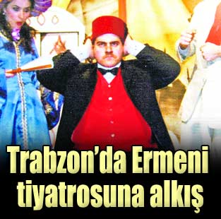Ermeni tiyatrosunun bir klasi�i Trabzon sahnesinde  Pazar  Milliyet Gazete