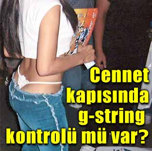 Cennet kap�s�nda g-string kontrol� m� var?  Pazar  Milliyet Gazete