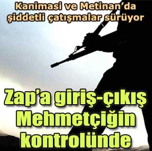 Zap'tan sonra Kanimasi ve Metinan'da �iddetli �at��malar oldu  T�rkiye  Milliyet �nternet
